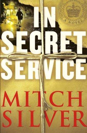 In Secret Service:  A Novel, Silver, Mitch