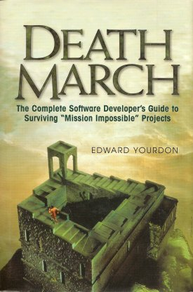 "Death March:  The Complete Software Developer's Guide to Surviving ""Mission Impossible"" Projects, Yourdon, Edward"