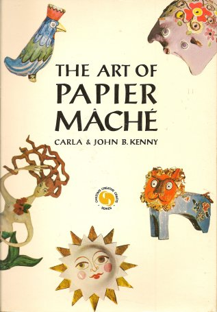 The Art of Papier Mache, Kenny, Carla; Kenny, John B