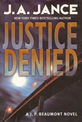 Justice Denied:  A J. P. Beaumont Novel, Jance, J. A.