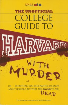 The Unofficial College Guide to Harvard-- With Murder:  Everything You Ever Wanted to Know about Harvard But Were Too Dead to Ask, Crowther, John & Cracraft, Josh & Holmes, Kim