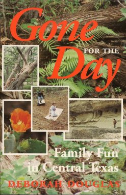 Gone for the Day:  Family Fun in Central Texas, Douglas, Deborah