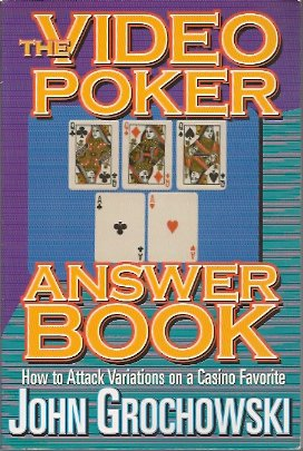 The Video Poker Answer Book: How to Attack Variations on a Casino Favorite, Grochowski, John