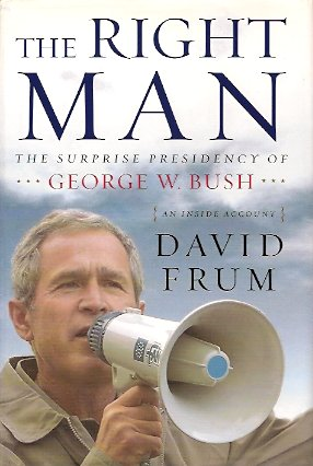 The Right Man:  The Surprise Presidency of George W. Bush, Frum, David