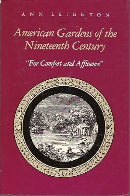 American Gardens of the Nineteenth Century:  For Comfort and Affluence, Leighton, Ann