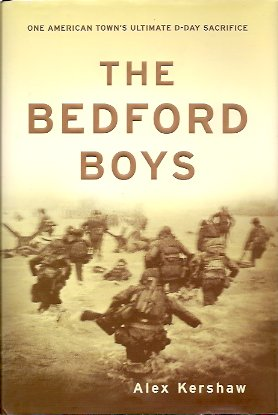 The Bedford Boys:  One American Town's Ultimate D-day Sacrifice, Kershaw, Alex