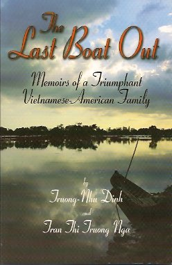 The Last Boat Out:  Memoirs of a Triumphant Vietnamese-American Family, Dinhand, Truong-nhu & Tran Thi Truong Nga