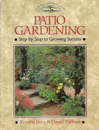 Patio Gardening:  Step by Step to Growing Success, Rees, Yvonne; David Palliser