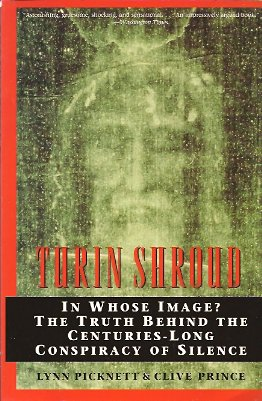 Turin Shroud:  In Whose Image? the Truth Behind the Centuries-Long Conspiracy of Silence, Picknett, Lynn; Prince, Clive