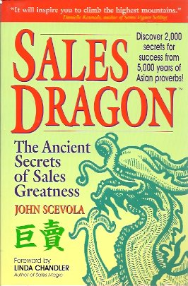 Sales Dragon:  The Ancient Secrets of Sales Greatness, Scevola, John
