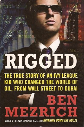 Rigged:  The True Story of an Ivy League Kid Who Changed the World of Oil, from Wall Street to Dubai, Mezrich, Ben