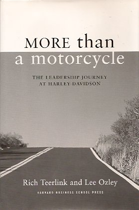 More Than a Motorcycle:  The Leadership Journey at Harley-Davidson, Teerlink, Rich; Ozley, Lee