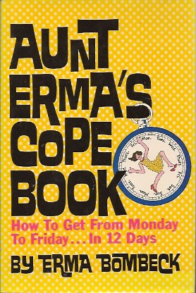 Aunt Erma's Cope Book:  How to Get from Monday to Friday in 12 Days, Bombeck, Erma
