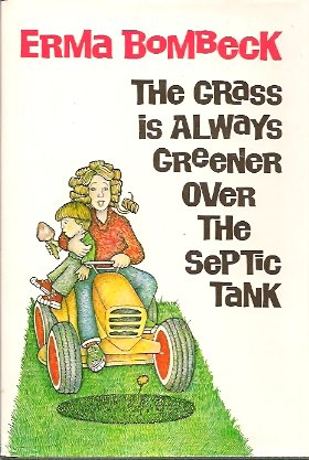 The Grass Is Always Greener Over the Septic Tank, Bombeck, Erma