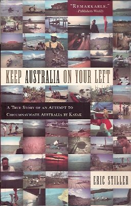 Keep Australia On Your Left:  A True Story of an Attempt to Circumnavigate Australia by Kayak, Stiller, Eric