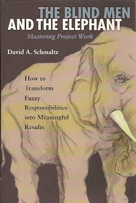 The Blind Men and the Elephant:  Mastering Project Work, Schmaltz, David