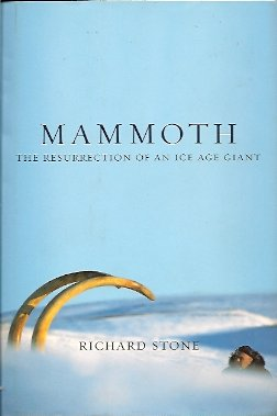 Mammoth:  The Resurrection of an Ice Age Giant, Stone, Richard