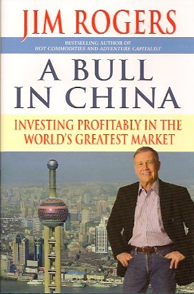 A Bull in China:  Investing Profitably in the World's Greatest Market, Rogers, Jim
