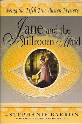 Jane and the Stillroom Maid:  Being the Fifth Jane Austen Mystery, Barron, Stephanie