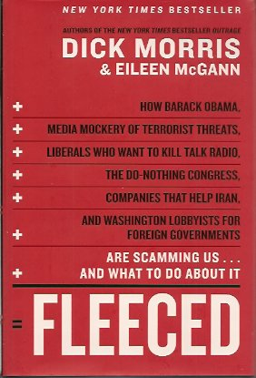 Fleeced:  How Barack Obama, Media Mockery of Terrorist Threats, Liberals Who Want to Kill Talk Radio, the Do-Nothing Congress, Companies That Help Iran, and Washington Lobbyists for Foreign Governments Are Scamming Us ... and What to Do About It, Morris, Dick & Mcgann, Eileen