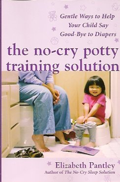 The No-Cry Potty Training Solution:  Gentle Ways to Help Your Child Say Good-Bye to Diapers, Pantley, Elizabeth
