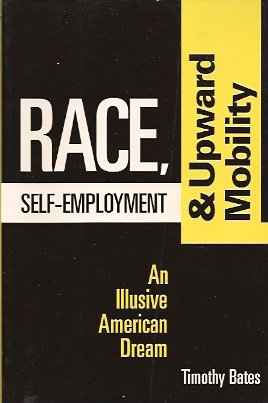 Race, Self-Employment, and Upward Mobility:  An Illusive American Dream, Bates, Timothy