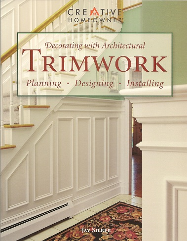 Decorating with Architectural Trimwork:  Planning, Designing, Installing, Silber, Jay