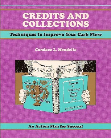 Credits and Collections:  Techniques to Improve Your Cash Flow, Mondello, Candace L.