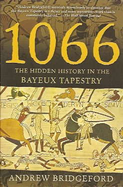 1066:  The Hidden History in the Bayeux Tapestry, Bridgeford, Andrew