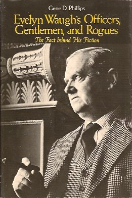 Evelyn Waugh's Officers, Gentlemen, and Rogues:  The Fact Behind His Fiction, Phillips, Gene D.