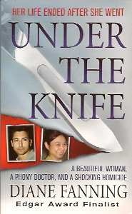 Under the Knife:  A Beautiful Woman, a Phony Doctor, and a Shocking Homicide, Fanning, Diane