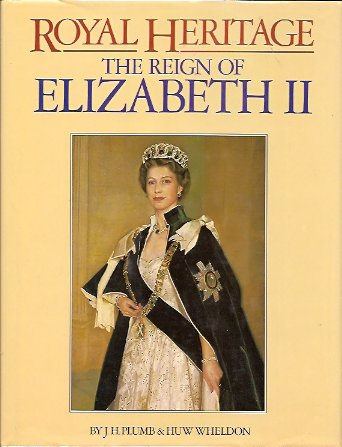 Royal Heritage: The Reign of Elizabeth II, Plumb, J H