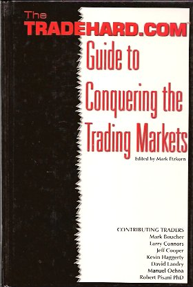 TRADEHARD.COM Guide to Conquering the Trading Markets, Cooper, Jeff; Haggerty, Kevin; Connors, Larry; Pisani, Bob; Ochoa, Manuel; Boucher, M