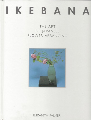 Ikebana: The Art of Japenese Flower Arranging, Palmer, Elizabeth