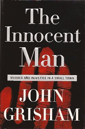 The Innocent Man:  Murder and Injustice in a Small Town, Grisham, John