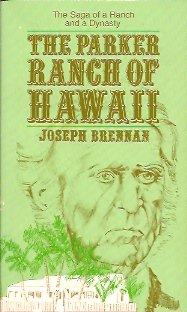 The Parker Ranch of Hawaii: The Saga of a Ranch and a Dynasty, Brennan, Joseph