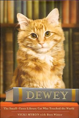 Dewey:  The Small-Town Library Cat Who Touched the World, Myron, Vicki And Witter, Bret; Witter, Bret
