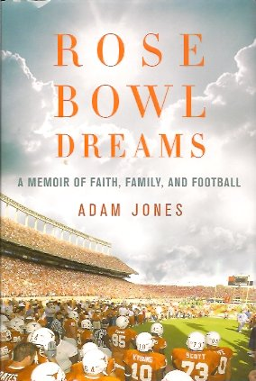 Rose Bowl Dreams:  A Memoir of Faith, Family, and Football, Jones, Adam