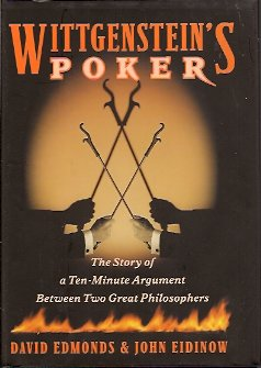 Wittgenstein's Poker  The Story of a Ten-Minute Argument Between Two Great Philosophers, Edmonds, David;  Eidinow, John