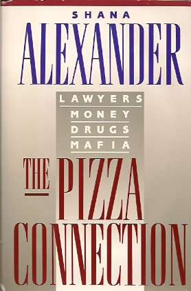 The Pizza Connection:  Lawyers, Money, Drugs, Mafia, Alexander, Shana