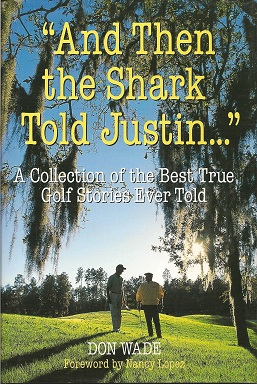 And Then the Shark Told Justin . . . :  A Collection of the Greatest True Golf Stories Ever Told, Wade, Don; Lopez, Nancy