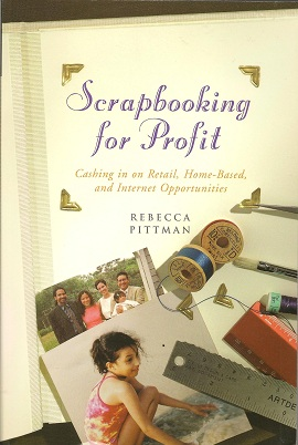 Scrapbooking for Profit:  Cashing in on Retail, Home-Based and Internet Opportunities, Pittman, Rebecca