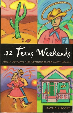 52 Texas Weekends:  Great Getaways and Adventures for Every Season, Scott, Patricia