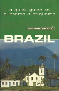 Culture Smart! Brazil:  A Quick Guide to Customs & Etiquette, Branco, Sandra And Williams, Rob