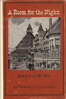 A Room for the Night: Hotels of the Old West, Van Orman, Richard A
