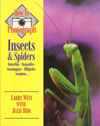 How to Photograph Insects and Spiders, West, Larry And Ridl, Julie