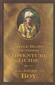 "Little Bear's Outdoor Adventure Guide for the All-American Boy, Wheeler, Richard ""Little Bear"""
