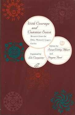 With Courage and Common Sense:  Memoirs from the Older Women's Legacy Circles, Albert, Susan Wittig; Finet, Dayna; Carpenter, Liz