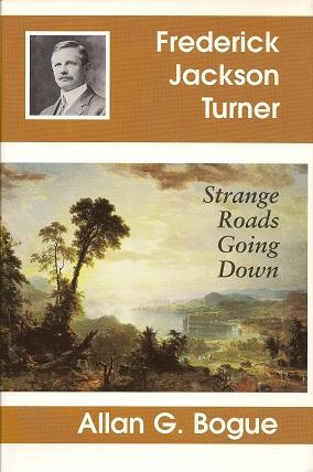 Frederick Jackson Turner:  Strange Roads Going Down, Bogue, Allan G.