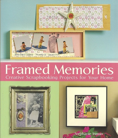 Framed Memories: Creative Scrapbooking Projects for Your Home, Inman, Stephanie